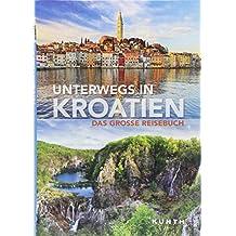 Unterwegs in Kroatien: Das große Reisebuch (KUNTH Unterwegs in ...)