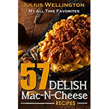 57 Delish Mac N Cheese Recipes: My All Time Favorite Mac & Cheese Recipes (57 Recipe Series Book 1) (English Edition)