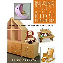 Building Unique and Useful Kids' Furniture: 24 Great Do-It-Yourself Projects (English Edition)