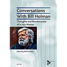 Conversations With Bill Holman: Thoughts and Recollections of a Jazz Master