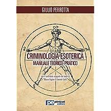 Criminologia Esoterica. Manuale di studio teorico-pratico