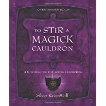 To Stir a Magick Cauldron: Witch's Guide to Casting and Conjuring (RavenWolf to)