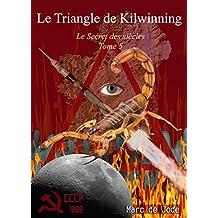 Le Triangle de Kilwinning: Tome 5 du Secret des siècles (Le Secret des siècles)