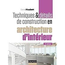 Techniques et détails de construction en architecture d'intérieur - 2e éd.: Matériaux, éléments et structures, conception, réalisation, finitions