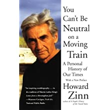 You Can't Be Neutral on a Moving Train: A Personal History of Our Times