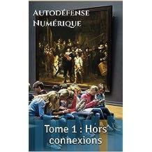 Guide d'autodéfense numérique: Tome 1 : Hors connexions (French Edition)