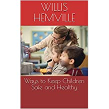 Ways to Keep Children Safe and Healthy (English Edition)