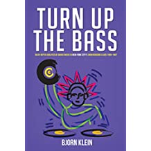 Turn Up The Bass: An In-Depth Analysis of Dance Music in New York City's Underground Clubs 1969-1987 (English Edition)