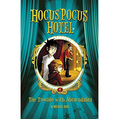 The Trouble with Abracadabra: 4 (Hocus Pocus Hotel)