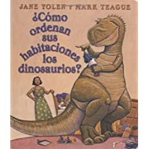 Como Ordenan Sus Habitaciones Los Dinosaurios?: Spanish Language Edition of How Do Dinosaurs Clean Their Rooms? = How Do Dinosaurs Clean Their Rooms?