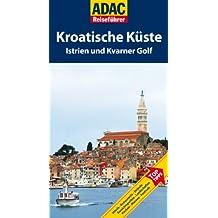 ADAC Reiseführer Kroatische Küste: Istrien und Kvarner Golf