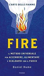 Fire. Il metodo universale per accendere, alimentare e scaldarsi con il fuoco. Ediz. illustrata