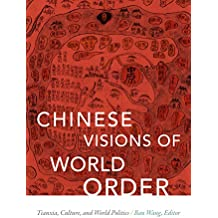 Chinese Visions of World Order: Tianxia, Culture, and World Politics