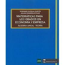 MATEMÁTICAS PARA LOS GRADOS EN ECONOMÍA Y EMPRESA ÁLGEBRA LINEAL TEORÍA