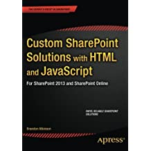 Custom SharePoint Solutions with HTML and JavaScript: For SharePoint 2016 and SharePoint Online by Brandon Atkinson (2015-03-13)