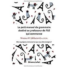 Le petit manuel de grammaire destiné au professeur de FLE qui commence: Niveau A1 (débutant) du CECRL