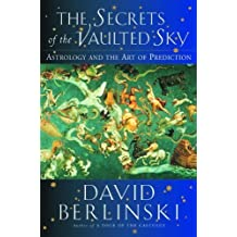 The Secrets of the Vaulted Sky: Astrology and the Art of Prediction by David Berlinski (2003-10-13)