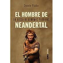 El hombre de Neandertal: En busca de genomas perdidos (Alianza Ensayo)