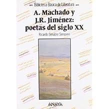 Antonio Machado y Juan Ramón Jiménez: poetas del siglo XX (Literatura - Biblioteca Básica De Literatura - Serie «General»)