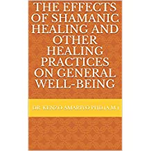 The Effects of Shamanic Healing and Other Healing Practices on General Well-Being