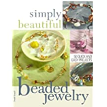 Simply Beautiful Beaded Jewelry: 50 Quick and Easy Projects