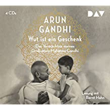 Wut ist ein Geschenk: Das Vermächtnis meines Großvaters Mahatma Gandhi (4 CDs)