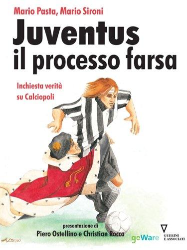 Juventus e il processo farsa. Inchiesta verità su Calciopoli - Amazon Libri