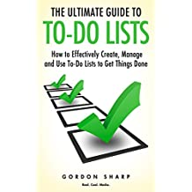 The Ultimate Guide to To-Do Lists - How to Effectively Create, Manage and Use To-Do Lists to Get Things Done (English Edition)