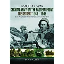 German Army on the Eastern Front - The Retreat 1943 - 1945 (Images of War)
