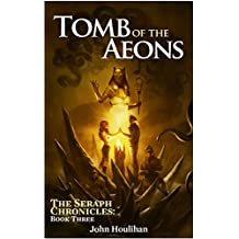 Tomb of the Aeons (The Seraph Chronicles Book 3)