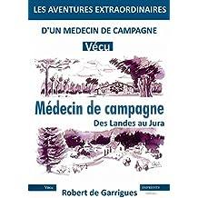 LES AVENTURES EXTRAORDINAIRES D'UN MEDECIN DE CAMPAGNE: Vécu - Des aventures authentiques relatées par les journaux du monde entier.