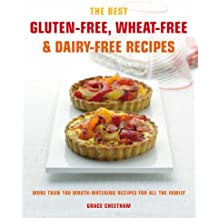 The Best Gluten-Free, Wheat-Free & Dairy-Free Recipes: More Than 100 Mouth-watering Recipes for All the Family by Grace Cheetham (2007-11-08)
