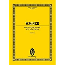 Die Meistersinger von Nürnberg: aus der neuen Gesamtausgabe. WWV 96. Soli, Chor und Orchester. Studienpartitur. (Eulenburg Studienpartituren)