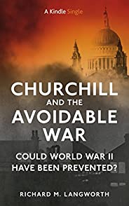 Churchill And The Avoidable War: Could World War II Have Been Prevented? (Kindle Single) (B017HEGQEU)