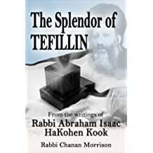 The Splendor of Tefillin: Insights into the Mitzvah of Tefillin from the Writings of Rabbi Abraham Isaac HaKohen Kook (English Edition)