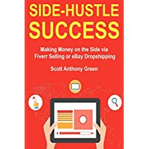 Side-Hustle Success: Making Money on the Side via Fiverr Selling or eBay Dropshipping (English Edition)