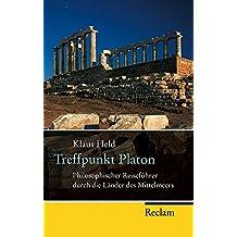 Treffpunkt Platon: Philosophischer Reiseführer durch die Länder des Mittelmeers (Reclam Taschenbuch)