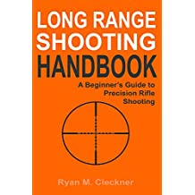 Long Range Shooting Handbook: Complete Beginner's Guide to Long Range Shooting (English Edition)