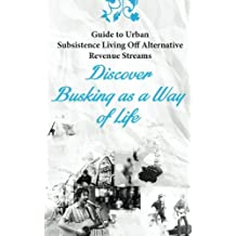 Guide to Urban Subsistence Living Off Alternative Revenue Streams: Discover Busking as a Way of Life