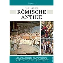 50 Klassiker Römische Antike: Die bedeutendsten Persönlichkeiten von Romulus bis Konstantin