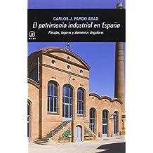 El patrimonio industrial en España: Paisajes, lugares y elementos singulares (Universitaria)
