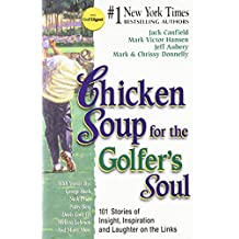Chicken Soup for the Golfer's Soul: 101 Stories to Open the Hearts and Rekindle the Spirits of Golfers (Chicken Soup for the Soul (Paperback Health Communications))
