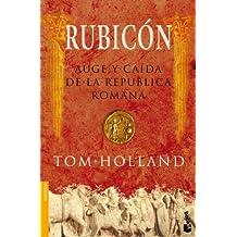 Rubicon: Auge Y Caida De La Republica Romana (Divulgación. Historia)