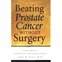 Beating Prostate Cancer Without Surgery by James D. Priest (2005-08-12)