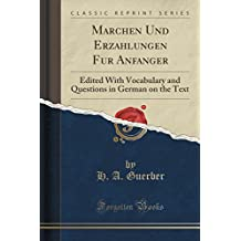 Ma Rchen Und Erza Hlungen Fu R Anfa Nger: Edited with Vocabulary and Questions in German on the Text (Classic Reprint)