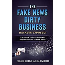 The Fake News Dirty Business: Hackers exposed!  Get inside the  lucrative and unethical  world of Fake News (2019)