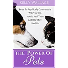 The Power Of Pets - Learn to Psychically Communicate with your Pet, How to Heal Them and How They Heal Us (English Edition)