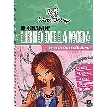 Il grande libro della moda. Winx Fairy Couture. Ediz. illustrata