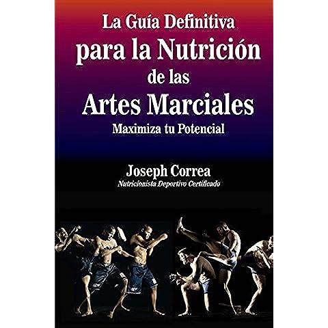 La Guia Definitiva para la Nutricion de las Artes Marciales: Maximiza tu Potencial