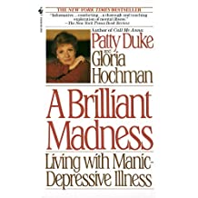 Brilliant Madness: Living with Manic Depressive Illness